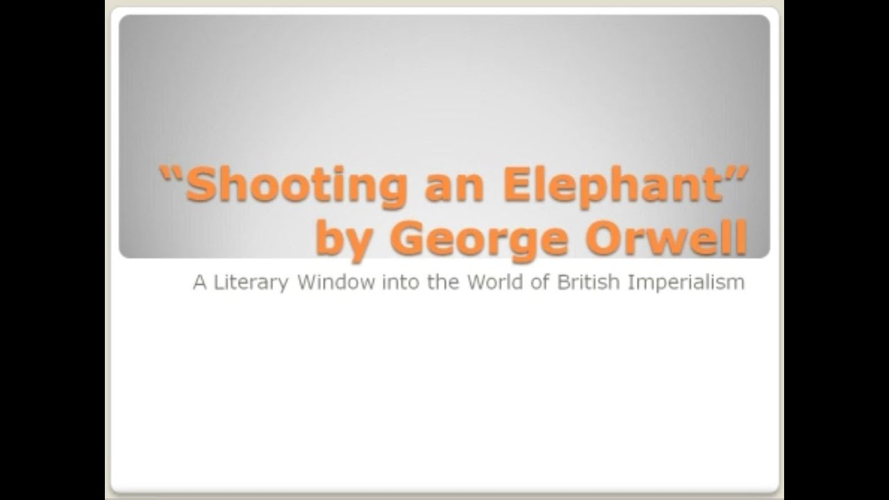 shooting an elephant by george orwell a literary window of shooting an elephant by george orwell a literary window of british imperialism