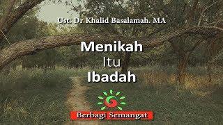 Menikah itu Ibadah - Ust. Dr Khalid Basalamah. MA