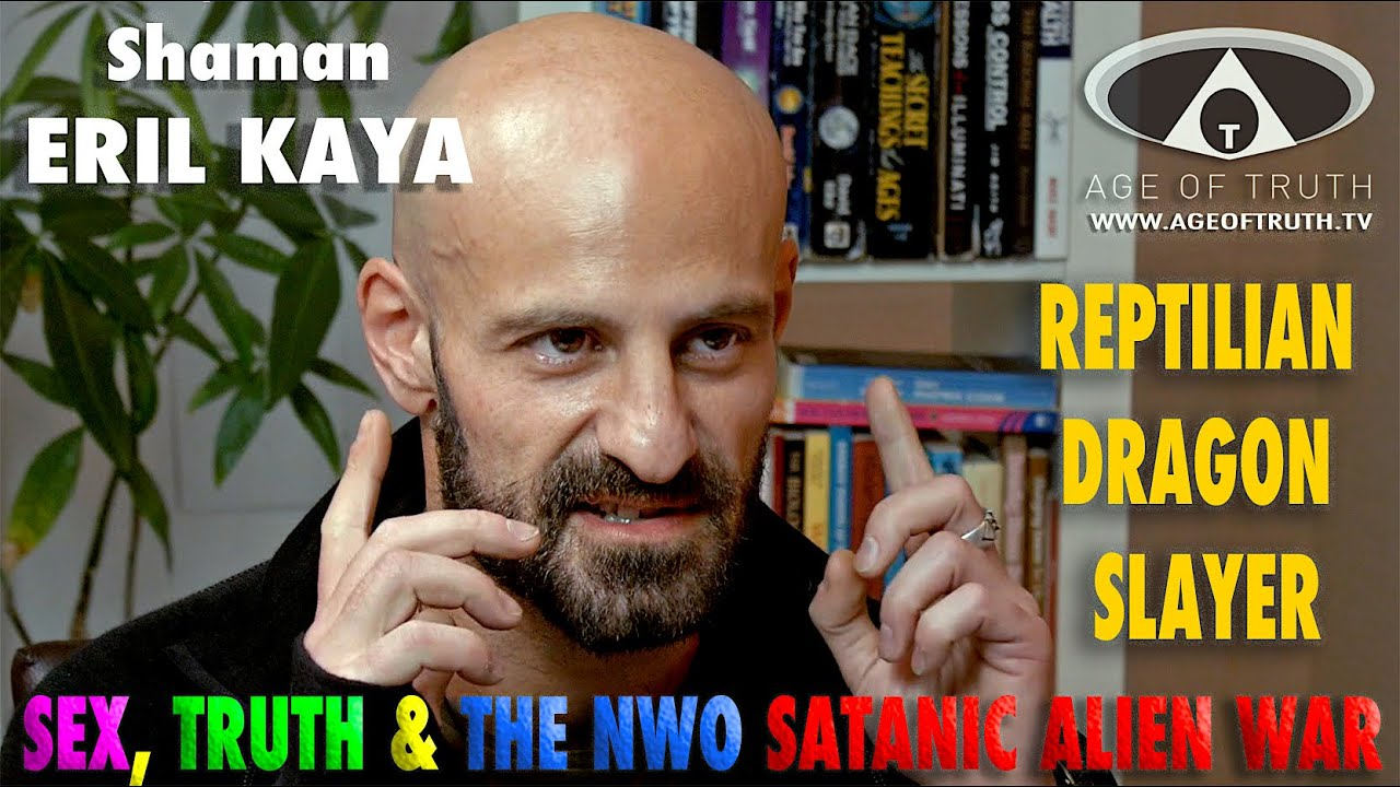 "Shaman ERIL KAYA ~ ""Reptilian Dragon Slayer, Sex & The NWO Satanic Alien War"" [Age Of"