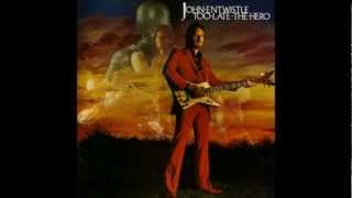 Watch John Entwistle Too Late The Hero video