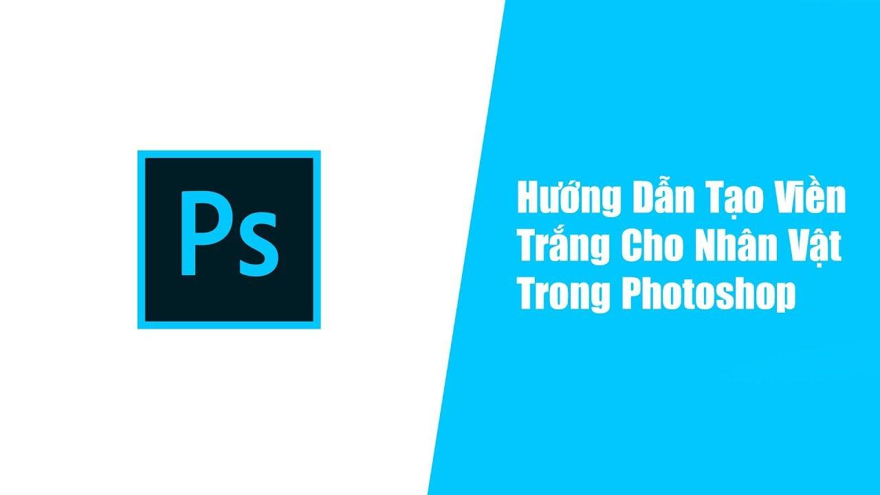 Hướng Dẫn Tạo Viền Trắng Cho Nhân Vật Trong Photoshop