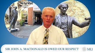 Sir John A. Macdonald Is Owed Our Thanks -- Not Our Derision