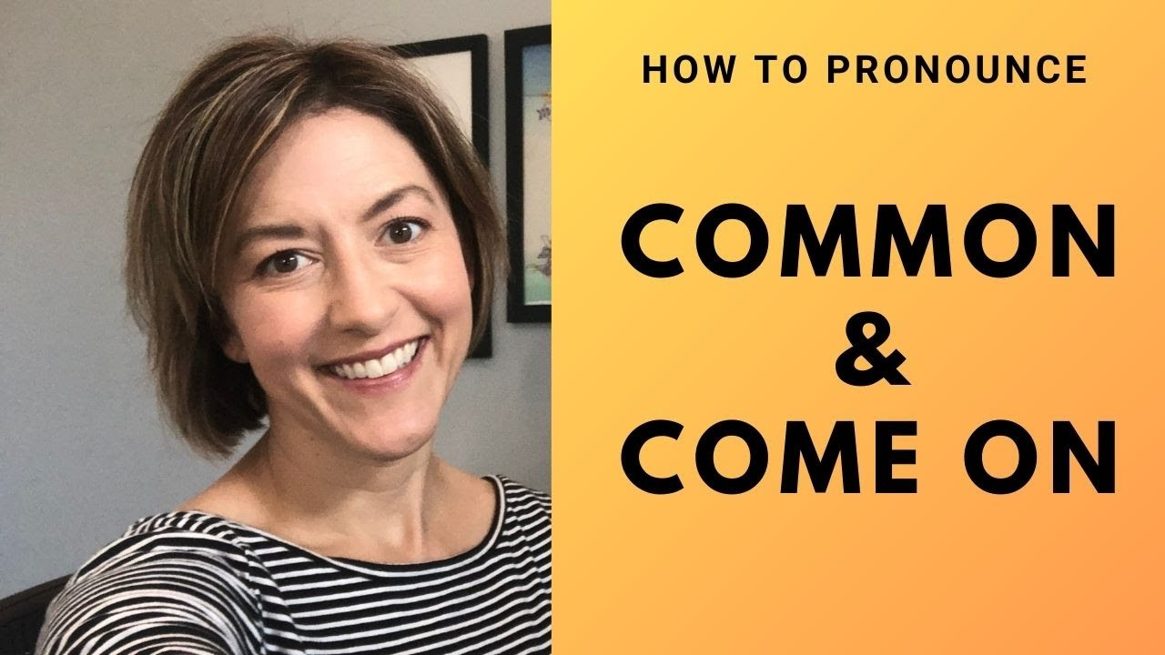 How to Pronounce COMMON & COME ON - American English Pronunciation Lesson