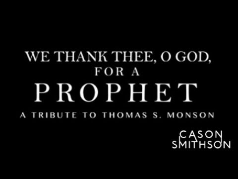 We Thank Thee, O God, For A Prophet - A Tribute to President Thomas S. Monson