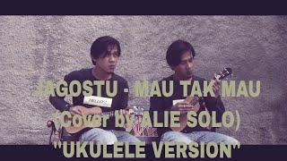 "Video JAGOSTU - MAU TAK MAU (Cover by ALIE SOLO) ""Ukulele Version"" download MP3, 3GP, MP4, WEBM, AVI, FLV Agustus 2018"
