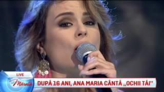 Dupa 16 ani, Ana Maria canta &quotOchii tai&quot