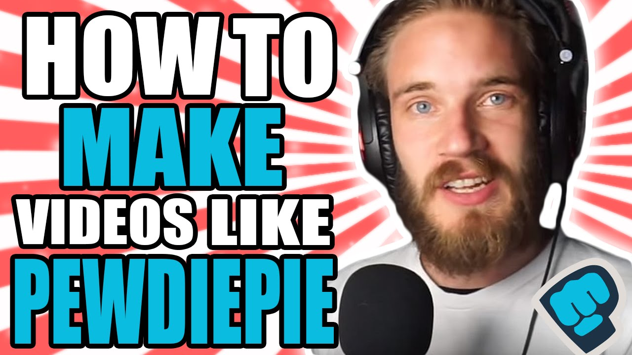 How To Make Videos Like Pewdiepie!!!