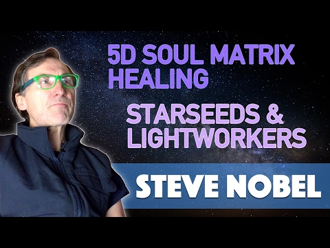 Steve Nobel 5D Soul Matrix Healing, Starseeds & Lightworkers - Conscious Spirit Media
