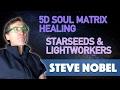 Steve Nobel 5D Soul Matrix Healing, Starseeds & Lightworkers - Conscious Spirit Media