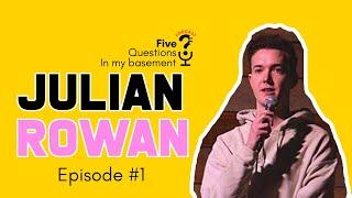 Julian Rowan | Five Question in my Basement - Episode 1