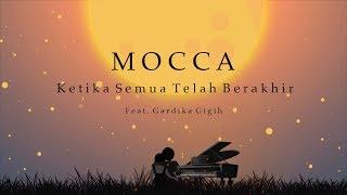 Mocca feat Gardika Gigih - Ketika Semua Telah Berakhir (Official Lyric Video)