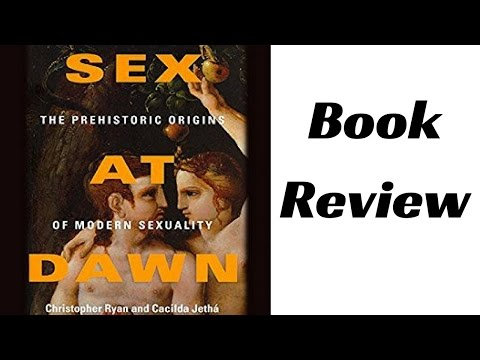 Sex At Dawn, The Prehistoric Origins of Modern Sexuality by Christopher Ryan & Cacilda Jethá