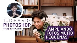 COMO AMPLIAR FOTOS DE BAIXA RESOLUÇÃO