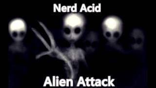 Nerd Acid - Alien Attack (Original Mix)