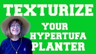 Texturizing Your Hypertufa Planter