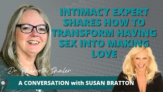 Intimacy Expert Shares How to Transform Having Sex Into Making Love