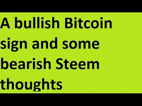 A bullish Bitcoin sign and some bearish Steem thoughts