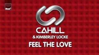Cahill & Kimberley Locke - Feel The Love (Cahill Club Mix) *Pre-Order Now*
