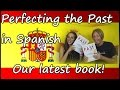 Our Latest Book   Perfecting the Past in Spanish    LightSpeed Spanish