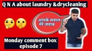 Q N A about laundry & drycleaning, Monday comment box ,episode 7,(hindi)