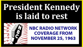 PRESIDENT KENNEDY IS LAID TO REST (NOVEMBER 25, 1963) (NBC RADIO NETWORK COVERAGE)