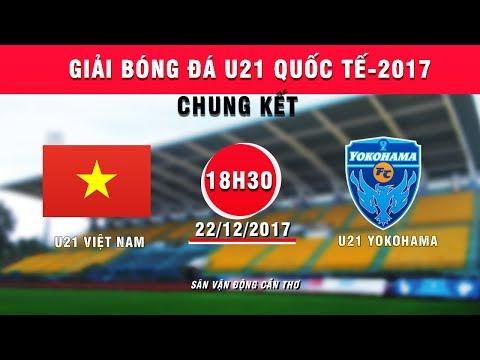FULL | U21 Việt Nam vs U21 Yokohama | Chung kết giải bóng đá U21 Quốc tế Báo Thanh niên 2017