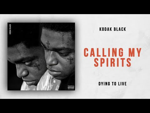 Kodak Black – Calling My Spirits (Dying To Live)