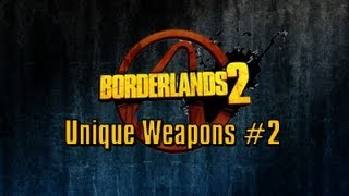 Borderlands 2: Unique Weapons Showcase - Episode 2