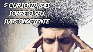 5 Curiosidades sobre o seu Subconsciente