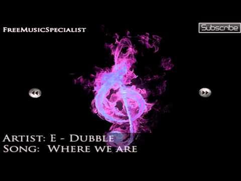 E-Dubble - Where we are (No Copyright + Download)