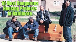 10 Most Notorious Housing Projectes In Baltimore (Maryland)