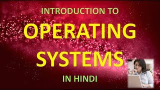INTRODUCTION TO OPERATING SYSTEMS IN HINDI