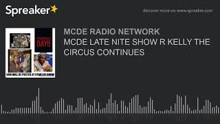 MCDE LATE NITE SHOW R KELLY THE CIRCUS CONTINUES