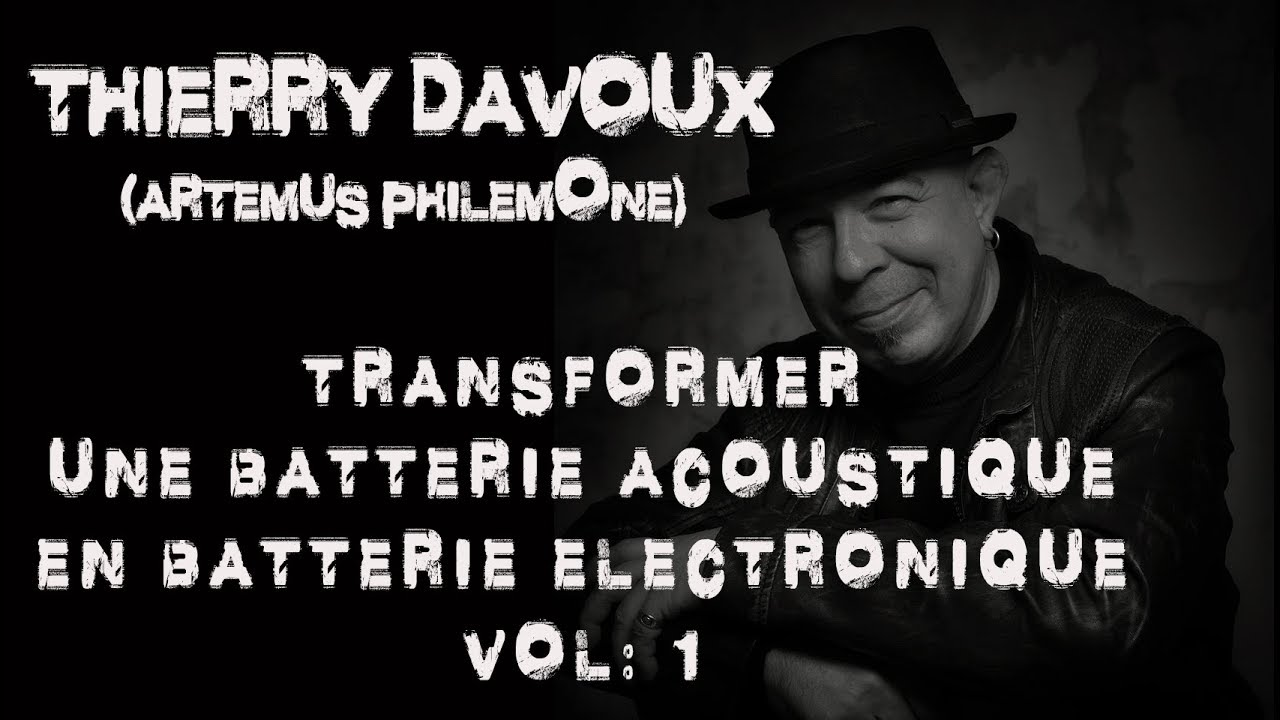artemus philemone thierry davoux transformer une batterie acoustique en electronique et un gros. Black Bedroom Furniture Sets. Home Design Ideas