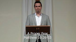 A Proper Fear (Descipleship  and Mission Series: 4) Pastor Brad Stolman Matthew 10:26-33