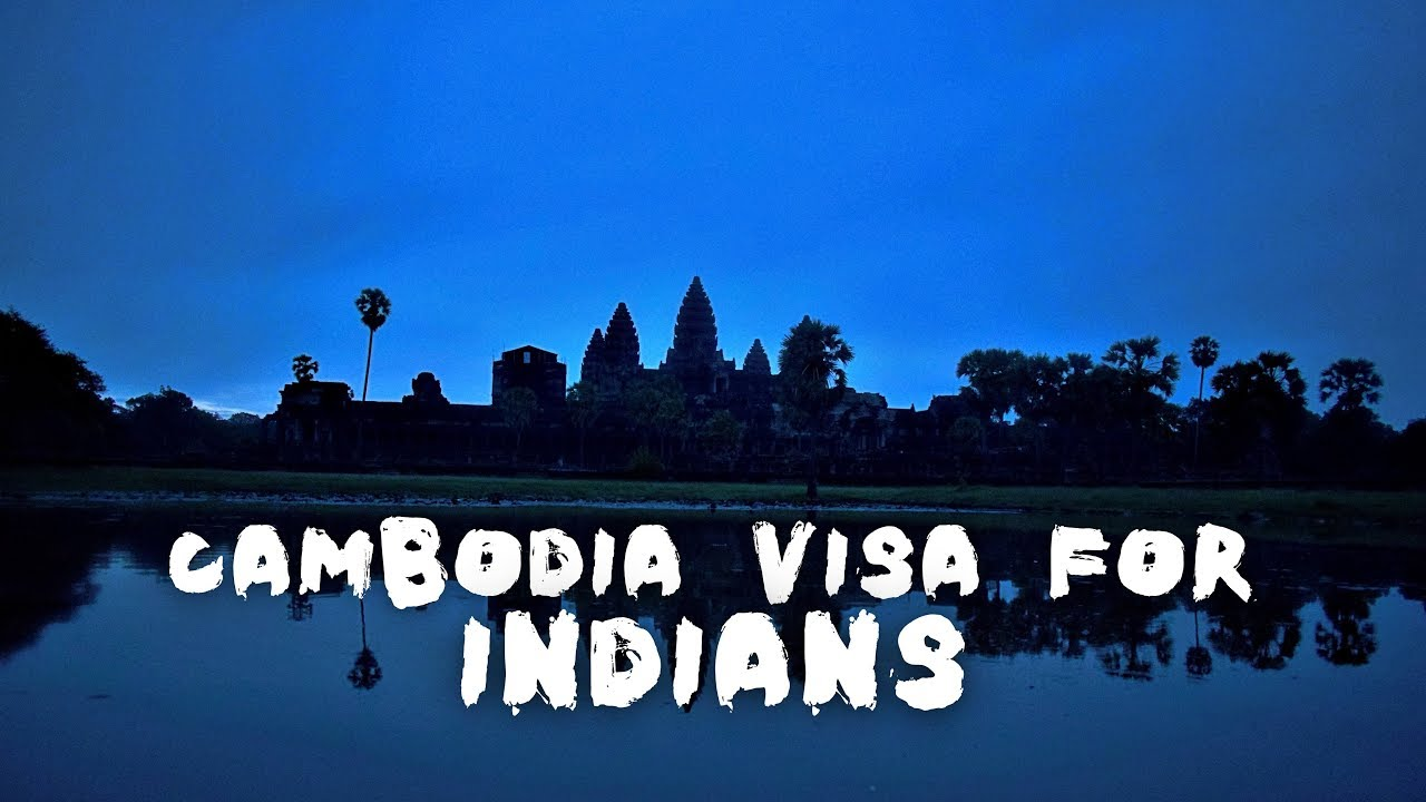Cambodia Visa for Indians & Its Procedure ( Visa on Arrival & eVisa) & Visa  Fees
