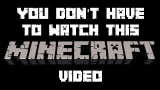 You don't HAVE to watch this video... | Minecraft: Custom Maps
