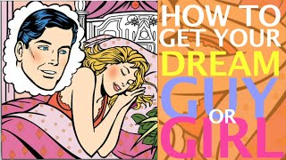 Repeat youtube video How to get Your Dream Guy or Girl
