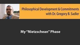 Philosophical Development and Committments: My Nietzscheian Phase
