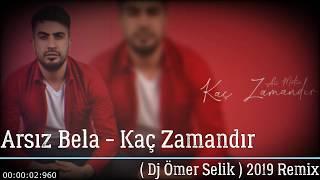 Arsız Bela - Kaç Zamandır ( Dj Ömer Selik ) 2019 Remix