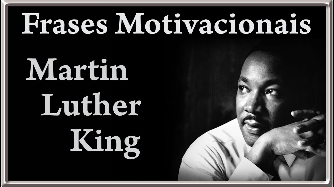 Frases Motivacionais Martin Luther King