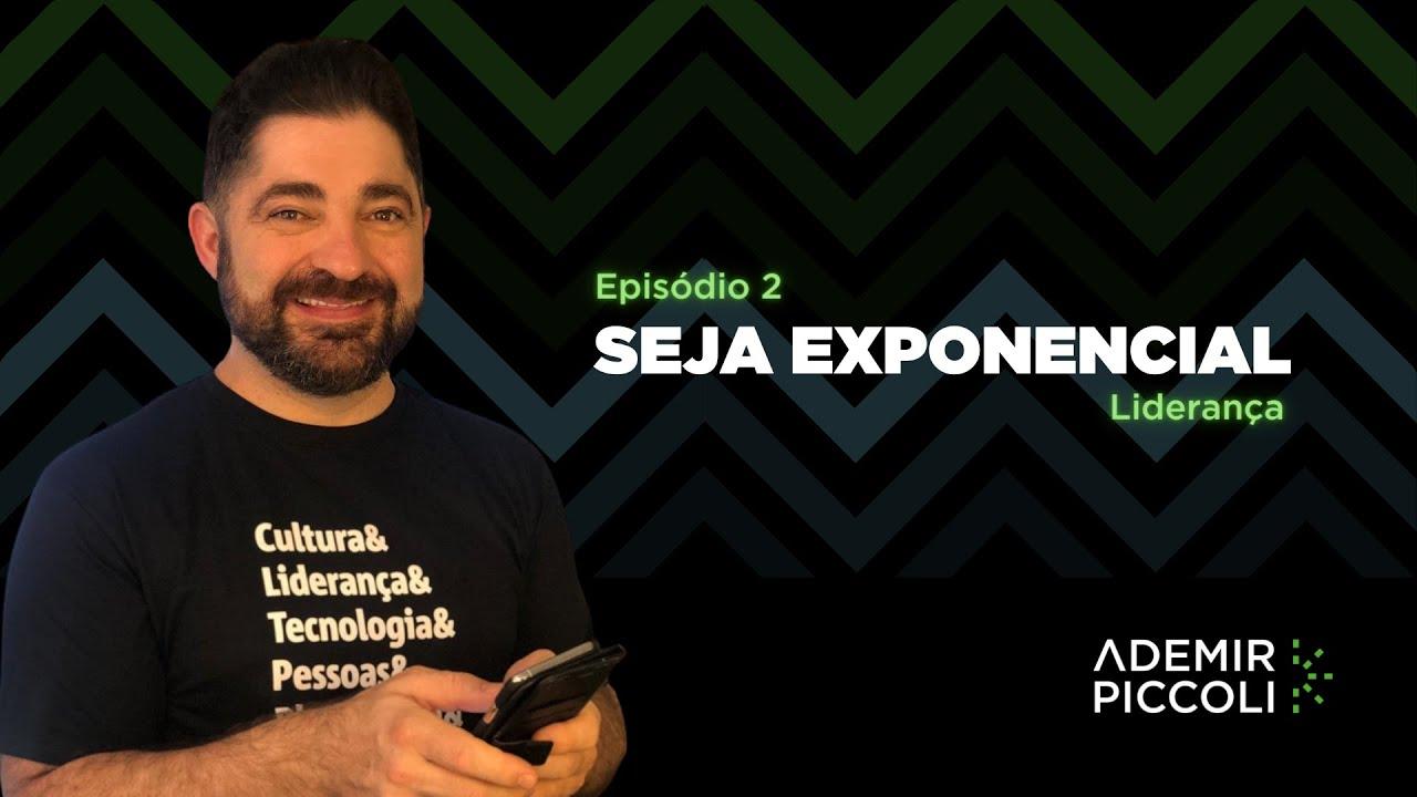 LIDERANÇA EXPONENCIAL | EPISÓDIO 2 | SEJA EXPONENCIAL
