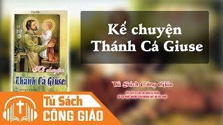 Kể Chuyện Thánh Cả Giuse (Phần 2) - Câu Chuyện Trên Xe Lửa Và Tượng Ảnh Cứu Rỗi | Audio Công Giáo