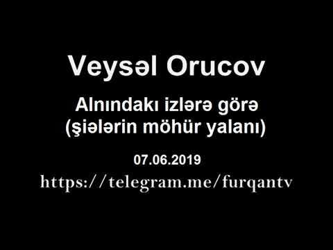 Veysəl Orucov - Alnındakı izlərə görə (şiələrin möhür yalanı)