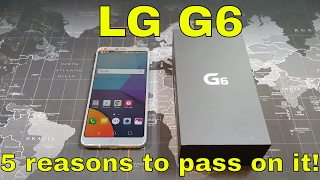 LG G6 - 5 reasons to pass on this device!