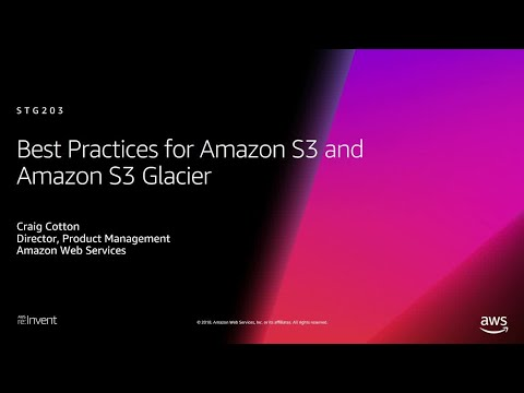 AWS re:Invent 2018: [REPEAT 2] Best Practices for Amazon S3 and Amazon S3 Glacier (STG203-R2)