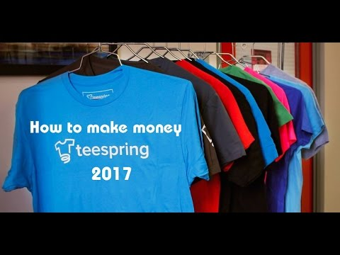Selling T Shirts How To Make Money With Teespring 2017