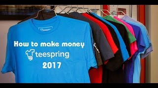 Selling T-shirts | How To Make Money With Teespring 2017 thumbnail