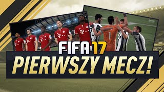 FIFA 17   Czas na pierwszy MECZ!