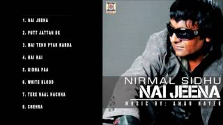 NAI JEENA - NIRMAL SIDHU - FULL SONGS JUKEBOX